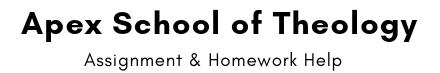 Apex School of Theology Assignment & Homework Help